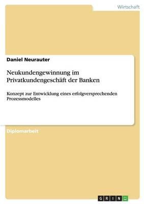 Neukundengewinnung Im Privatkundengeschaft Der Banken (Paperback)