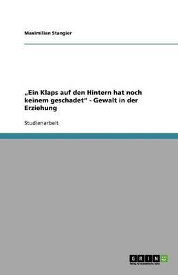 """""""Ein Klaps Auf Den Hintern Hat Noch Keinem Geschadet"""" - Gewalt in Der Erziehung (Paperback)"""