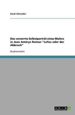 """Das Verzerrte Selbstportrt Eines Malers in Jean Am'rys Roman """"Lefeu Oder Der Abbruch"""" (Paperback)"""