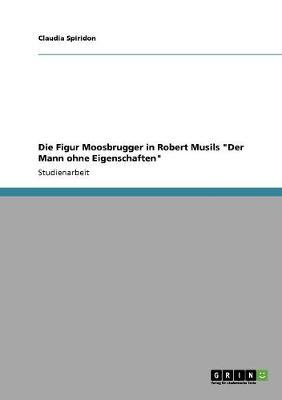 Die Figur Moosbrugger in Robert Musils Der Mann Ohne Eigenschaften (Paperback)
