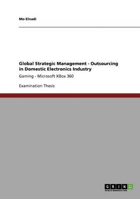 Global Strategic Management - Outsourcing in Domestic Electronics Industry (Paperback)