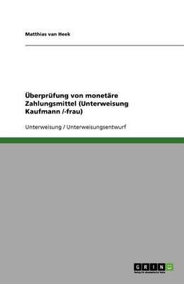 Uberprufung Von Monetare Zahlungsmittel (Unterweisung Kaufmann /-Frau) (Paperback)