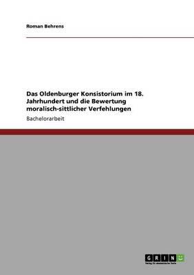 Das Oldenburger Konsistorium Im 18. Jahrhundert Und Die Bewertung Moralisch-Sittlicher Verfehlungen (Paperback)