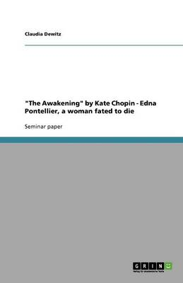 The Awakening by Kate Chopin - Edna Pontellier, a Woman Fated to Die (Paperback)