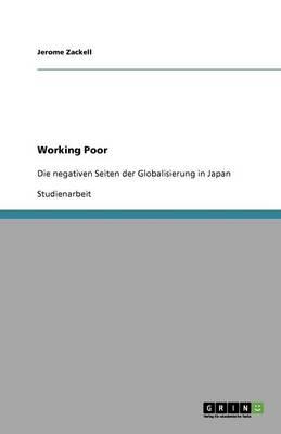 """""""Working Poor"""" ALS Audruck Der Negativen Seiten Der Globalisierung in Japan (Paperback)"""