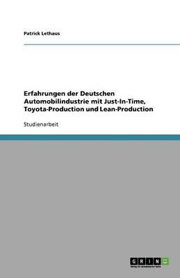 Erfahrungen Der Deutschen Automobilindustrie Mit Just-In-Time, Toyota-Production Und Lean-Production (Paperback)