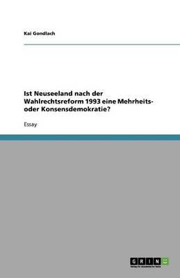Ist Neuseeland Nach Der Wahlrechtsreform 1993 Eine Mehrheits- Oder Konsensdemokratie? (Paperback)