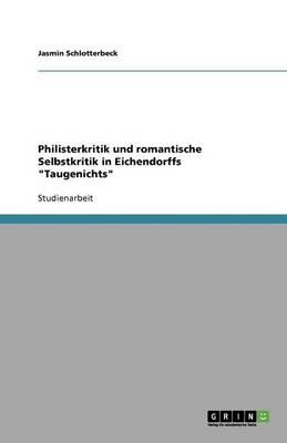 Philisterkritik Und Romantische Selbstkritik in Eichendorffs Taugenichts (Paperback)