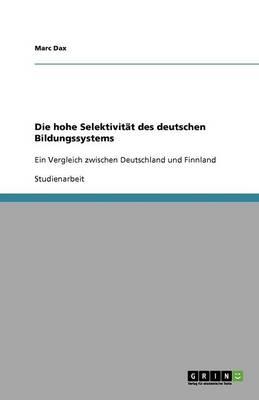 Die Hohe Selektivitat Des Deutschen Bildungssystems (Paperback)