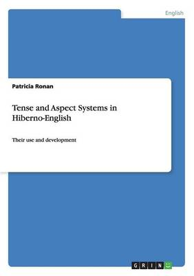 Tense and Aspect Systems in Hiberno-English (Paperback)