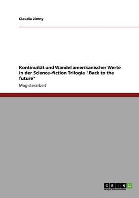 """Kontinuitt Und Wandel Amerikanischer Werte in Der Science-Fiction Trilogie """"Back to the Future"""" (Paperback)"""