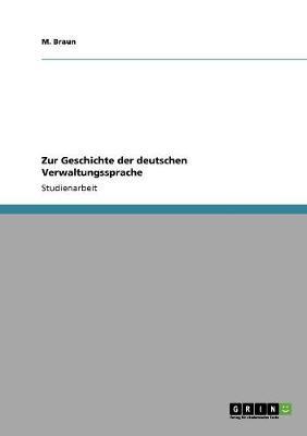 Zur Geschichte Der Deutschen Verwaltungssprache (Paperback)