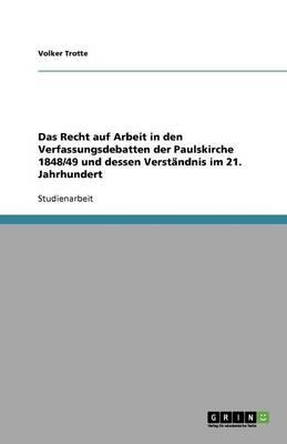 Das Recht Auf Arbeit in Den Verfassungsdebatten Der Paulskirche 1848/49 Und Dessen Verstndnis Im 21. Jahrhundert (Paperback)