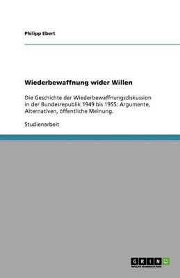 Wiederbewaffnung Wider Willen (Paperback)