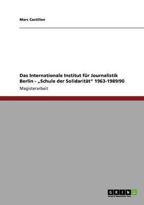 "Das Internationale Institut Fur Journalistik Berlin - ""Schule Der Solidaritat"" 1963-1989/90 (Paperback)"