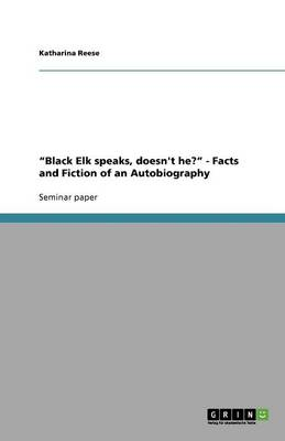 Black Elk Speaks, Doesn't He? - Facts and Fiction of an Autobiography (Paperback)