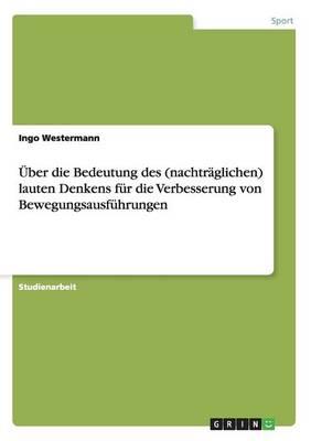 Uber Die Bedeutung Des (Nachtraglichen) Lauten Denkens Fur Die Verbesserung Von Bewegungsausfuhrungen (Paperback)