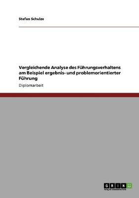 Vergleichende Analyse Des Fuhrungsverhaltens Am Beispiel Ergebnis- Und Problemorientierter Fuhrung (Paperback)
