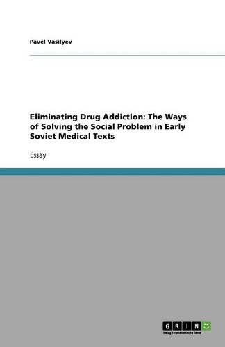 Eliminating Drug Addiction: The Ways of Solving the Social Problem in Early Soviet Medical Texts (Paperback)