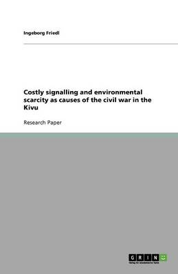 Costly Signalling and Environmental Scarcity as Causes of the Civil War in the Kivu (Paperback)