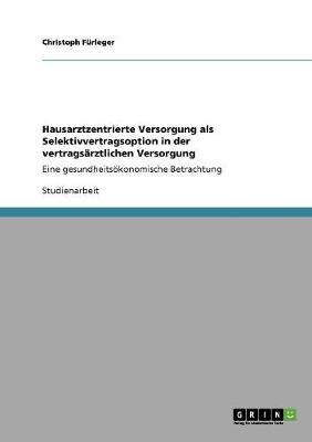 Hausarztzentrierte Versorgung ALS Selektivvertragsoption in Der Vertragsarztlichen Versorgung (Paperback)