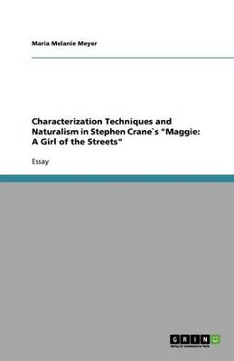 Characterization Techniques and Naturalism in Stephen Cranes Maggie: A Girl of the Streets (Paperback)