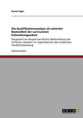 Die Qualifikationsanalyse ALS Zentraler Bestandteil Der Curricularen Entwicklungsarbeit (Paperback)