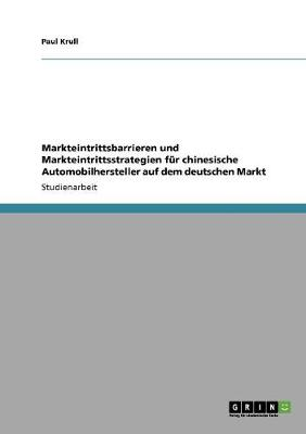 Markteintrittsbarrieren Und Markteintrittsstrategien Fur Chinesische Automobilhersteller Auf Dem Deutschen Markt (Paperback)