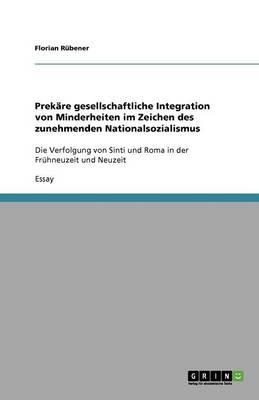 Prekare Gesellschaftliche Integration Von Minderheiten Im Zeichen Des Zunehmenden Nationalsozialismus (Paperback)