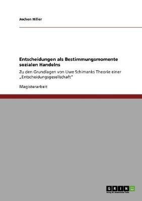 Entscheidungen ALS Bestimmungsmomente Sozialen Handelns (Paperback)