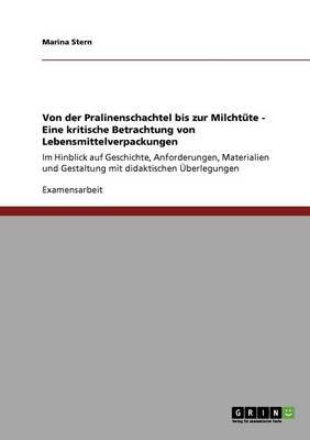 Von Der Pralinenschachtel Bis Zur Milchtute - Eine Kritische Betrachtung Von Lebensmittelverpackungen (Paperback)
