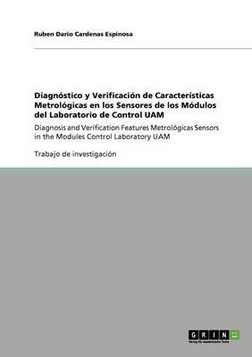 Diagnstico y Verificacin de Caracter-Sticas Metrolgicas En Los Sensores de Los Mdulos del Laboratorio de Control Uam (Paperback)