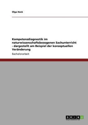 Kompetenzdiagnostik Im Naturwissenschaftsbezogenen Sachunterricht - Dargestellt Am Beispiel Der Konzeptuellen Veranderung (Paperback)