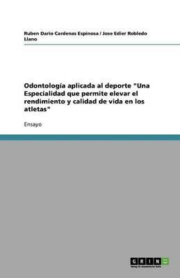 Odontolog a Aplicada Al DePorte Una Especialidad Que Permite Elevar El Rendimiento Y Calidad de Vida En Los Atletas (Paperback)