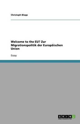 Welcome to the Eu? Zur Migrationspolitik Der Europaischen Union (Paperback)