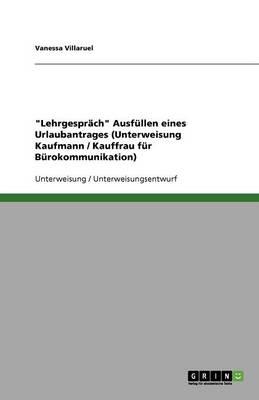 """""""Lehrgesprach"""" Ausfullen Eines Urlaubantrages (Unterweisung Kaufmann / Kauffrau Fur Burokommunikation) (Paperback)"""