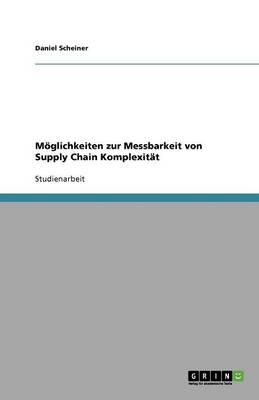 Moglichkeiten Zur Messbarkeit Von Supply Chain Komplexitat (Paperback)