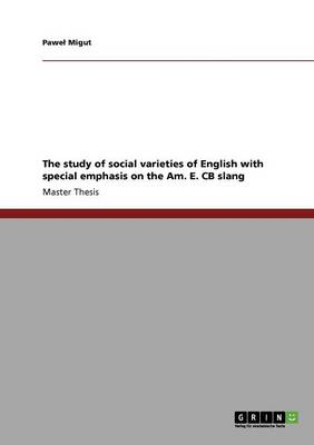 The Study of Social Varieties of English with Special Emphasis on the Am. E. CB Slang (Paperback)