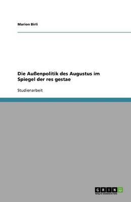 Die Au enpolitik Des Augustus Im Spiegel Der Res Gestae (Paperback)