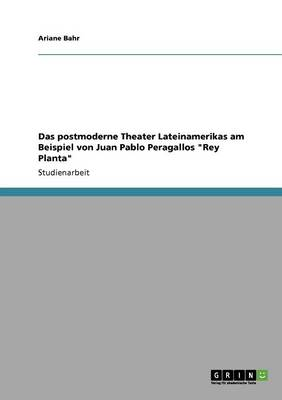 """Das Postmoderne Theater Lateinamerikas Am Beispiel Von Juan Pablo Peragallos """"Rey Planta"""" (Paperback)"""