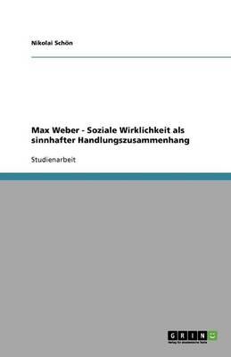 Max Weber - Soziale Wirklichkeit ALS Sinnhafter Handlungszusammenhang (Paperback)