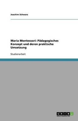 Maria Montessori: Padagogisches Konzept Und Deren Praktische Umsetzung (Paperback)
