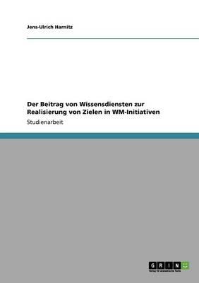 Der Beitrag Von Wissensdiensten Zur Realisierung Von Zielen in Wm-Initiativen (Paperback)