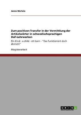 Zum Positiven Transfer in Der Vermittlung Der Artikelworter in Schwedischsprachigen Daf-Lehrwerken (Paperback)