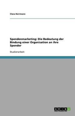 Spendenmarketing: Die Bedeutung Der Bindung Einer Organisation an Ihre Spender (Paperback)