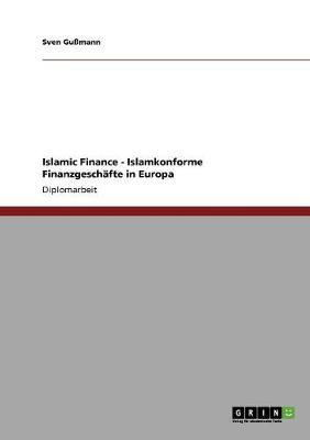 Islamic Finance - Islamkonforme Finanzgeschafte in Europa (Paperback)