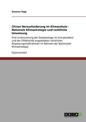 Chinas Herausforderung Im Klimaschutz - Nationale Klimastrategie Und Rechtliche Umsetzung (Paperback)