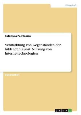 Vermarktung Von Gegenstanden Der Bildenden Kunst. Nutzung Von Internettechnologien (Paperback)