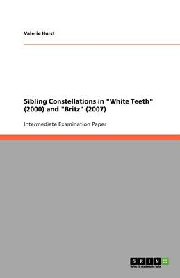 Sibling Constellations in White Teeth (2000) and Britz (2007) (Paperback)