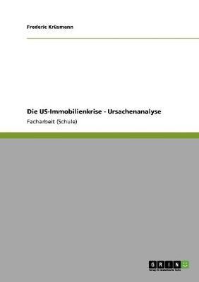 Die Us-Immobilienkrise - Ursachenanalyse (Paperback)